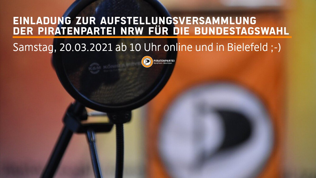 Einladung zur Aufstellungsversammlung der Piratenpartie NRW für die Bundestagswahl – Samstag, 20.03.2021 ab 10 Uhr online und in Bielefeld 😉 – Piratenpartei Nordrhein-Westfalen
